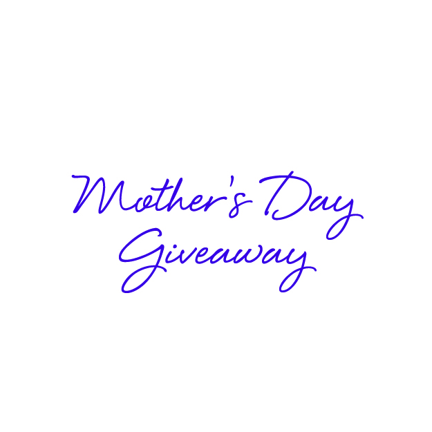 MOTHER'S DAY GIVEAWAY